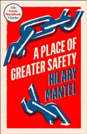Place of Greater Safety : Matchbook Classics - Mantel, Hilary