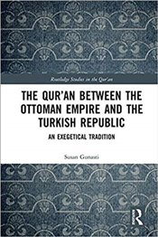 Quran Between the Ottoman Empire and the Turkish Republic : An Exegetical Tradition - Gunasti, Susan