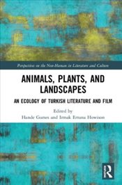 Animals, Plants, and Landscapes : An Ecology of Turkish Literature and Film - Gürses, Hande
