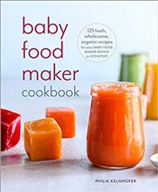 Baby Food Maker Cookbook   - Kelnhofer, Philia