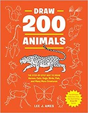 Draw 200 Animals : The Step by Step Way to Draw Horses, Cats, Dogs, Birds, Fish, and Many More  - Ames, Lee J.