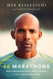 26 Marathons : What I Learned About Faith, Identity, Running, and Life from My Marathon Career - Douglas, Scott