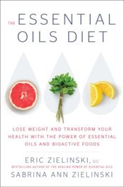 Essential Oils Diet : Lose Weight and Transform Your Health With the Power of Essential Oils   - Zielinski, Eric