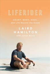 Liferider : Heart, Body, Soul, and Life Beyond the Ocean - Hamilton, Laird