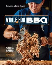 Whole Hog BBQ : The Gospel of Carolina Barbecue With Recipes from Skylight Inn and Sam Jones BBQ - Jones, Sam