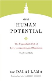 Our Human Potential : The Unassailable Path of Love, Compassion, and Meditation  - Lama, The Dalai