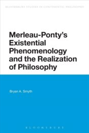 Merleau-Pontys Existential Phenomenology and the Realization of Philosophy - Smyth, Bryan A.