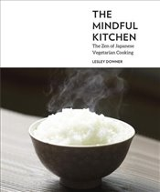 Mindful Kitchen : The Zen of Japanese Vegetarian Cooking - Downer, Lesley