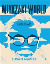 Miyazakiworld : A Life in Art - Napier, Susan