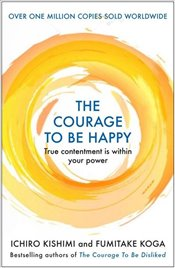 Courage to Be Happy - Kishimi, Ichiro