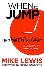 When to Jump : If the Job You Have isnt the Life You Want - Lewis, Mike