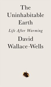 Uninhabitable Earth : Life After Warming - Wallace-Wells, David