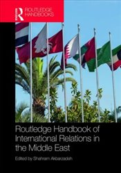 Routledge Handbook of International Relations in the Middle East - Akbarzadeh, Shahram