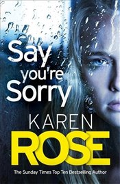 Say Youre Sorry : The Sacramento Series Book 1 - Rose, Karen