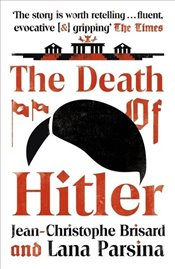 Death of Hitler : The Final Word on the Ultimate Cold Case: The Search for Hitlers Body - Brisard, Jean Christophe