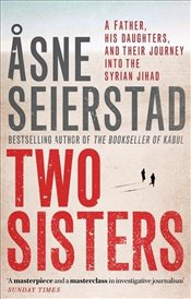 Two Sisters : Into the Syrian Jihad - Seierstad, Asne