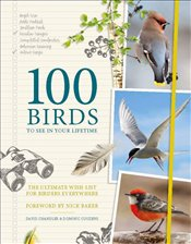 100 Birds to See in Your Lifetime : The Ultimate Wish List for Birders Everywhere - Couzens, Dominic