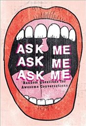Ask Me, Ask Me, Ask Me : Random Questions for Awesome Conversations - Potter, Patrick