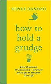 How to Hold a Grudge : From Resentment to Contentment - the Power of Grudges to Transform your Life - Hannah, Sophie