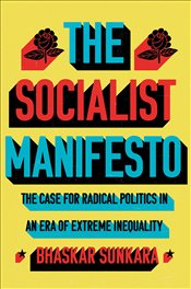 Socialist Manifesto : The Case for Radical Politics in an Era of Extreme Inequality - Sunkara, Bhaskar