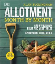 Allotment Month By Month : Grow Your Own Fruit and Vegetables - Buckingham, Alan