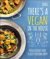 Theres a Vegan in the House : Fresh, Flexible Food to Keep Everyone Happy -