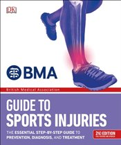 BMA Sports Injuries : A Practical Guide to Recognizing, Treating and Preventing Injury -