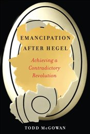 Emancipation After Hegel : Achieving a Contradictory Revolution - McGowan, Todd