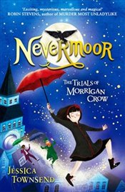 Nevermoor : The Trials of Morrigan Crow : Book 1 - Townsend, Jessica