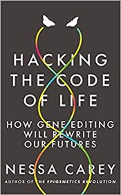 Hacking the Code of Life: How gene editing will rewrite our futures - Carey, Nessa