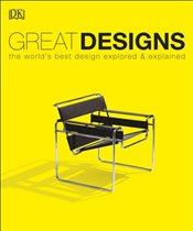 Great Designs : The Worlds Best Design Explored and Explained -