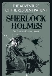 Adventure of the Resident Patient :  Sherlock Holmes - Doyle, Arthur Conan