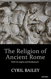 Religion of Ancient Rome  - Bailey, Cyril