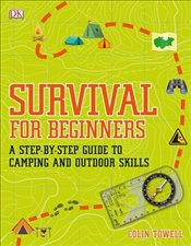 Survival for Beginners : A Step by Step Guide to Camping and Outdoor Skills -