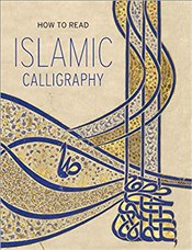 How to Read Islamic Calligraphy (The Metropolitan Museum of Art - How to Read) - Ekhtiar, Mariam D.