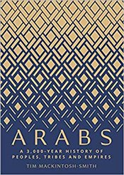 Arabs : A 3,000-Year History of Peoples, Tribes and Empires - Smith-Mackintosh, Tim