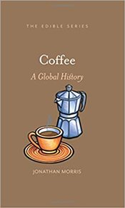 Coffee : A Global History : Edible Series - Morris, Jonathan