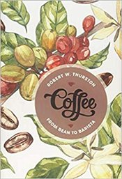 Coffee : From Bean to Barista - Thurston, Robert W.