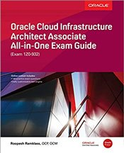 Oracle Cloud Infrastructure Architect Associate All-in-One : Exam Guide : Exam 1Z0-932 - Ramklass, Roopesh