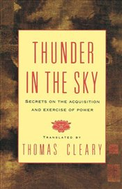 Thunder in the Sky : Secrets on the Acquisition and Exercise of Power - Cleary, Thomas