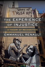 Experience of Injustice : A Theory of Recognition - Renault, Emmanuel