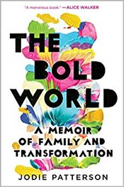 Bold World : A Memoir of Family and Transformation - Patterson, Jodie