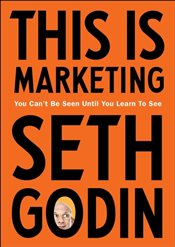 This is Marketing : You Cant Be Seen Until You Learn To See - Godin, Seth