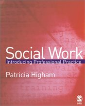 Social Work : Introducing Professional Practice - Higham, Patricia