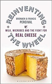 Reinventing the Wheel : Milk, Microbes and the Fight for Real Cheese - Percival, Bronwen