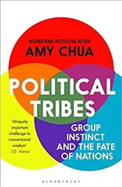 Political Tribes : Group Instinct and the Fate of Nations - Chua, Amy