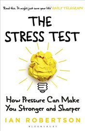 Stress Test : How Pressure Can Make You Stronger and Sharper - Robertson, Ian
