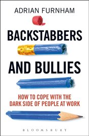 Backstabbers and Bullies : How to Cope with the Dark Side of People at Work - Furnham, Adrian