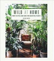 Wild at Home : How to style and care for beautiful plants - Carter, Hilton