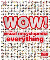 Wow! : The Visual Encyclopedia of Everything -